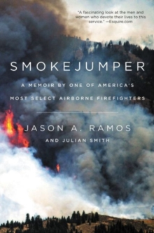 Smokejumper : A Memoir by One of America's Most Select Airborne Firefighters, Paperback Book