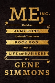 Me, Inc. : Build an Army of One, Unleash Your Inner Rock God, Win in Life and Business, Hardback Book