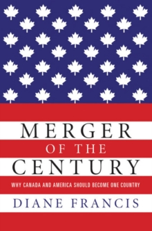Merger of the Century : Why Canada and America Should Become One Country, Hardback Book
