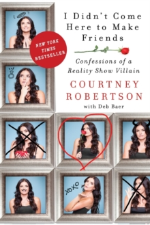 I Didn't Come Here to Make Friends : Confessions of a Reality Show Villain, Paperback Book