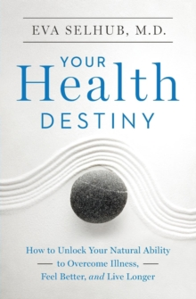 Your Health Destiny : How to Unlock Your Natural Ability to Overcome Illness, Feel Better, and Live Longer, Paperback Book