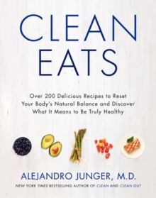Clean Eats : Over 200 Delicious Recipes to Reset Your Body's Natural Balance and Discover What It Means to Be Truly Healthy, Hardback Book