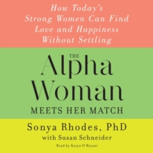 The Alpha Woman Meets Her Match : How Today's Strong Women Can Find Love and Happiness Without Settling, eAudiobook MP3 eaudioBook