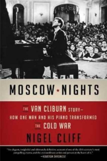 Moscow Nights : The Van Cliburn Story-How One Man and His Piano Transformed the Cold War, Paperback Book