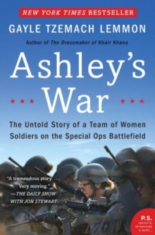 Ashley's War : The Untold Story of a Team of Women Soldiers on the Special Ops Battlefield, Paperback / softback Book