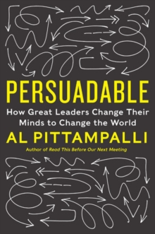 Persuadable : How Great Leaders Change Their Minds to Change the World, Hardback Book