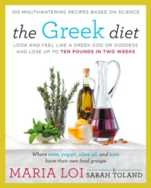 The Greek Diet : Look and Feel like a Greek God or Goddess and Lose up to Ten Pounds in Two Weeks, Paperback Book
