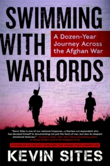 Swimming with Warlords : A Dozen-Year Journey Across the Afghan War, Paperback Book