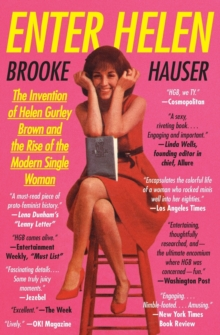Enter Helen : The Invention of Helen Gurley Brown and the Rise of the Modern Single Woman, Paperback / softback Book