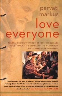 Love Everyone : The Transcendent Wisdom of Neem Karoli Baba Told Through the Stories of the Westerners Whose Lives He Transformed, Hardback Book