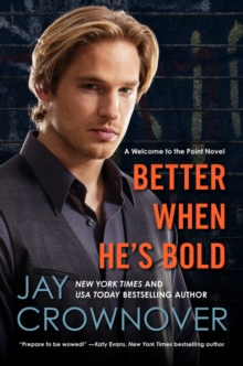 Better When He's Bold : A Welcome to the Point Novel, Paperback Book