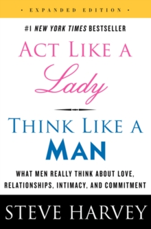 Act Like a Lady, Think Like a Man : What Men Really Think About Love, Relationships, Intimacy, and Commitment, Paperback / softback Book