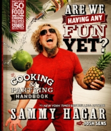 Are We Having Any Fun Yet? : The Cooking & Partying Handbook, Hardback Book