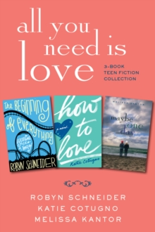All You Need Is Love: 3-Book Teen Fiction Collection : The Beginning of Everything, How to Love, Maybe One Day, EPUB eBook