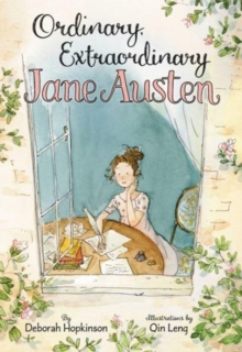 Ordinary, Extraordinary Jane Austen : The Story of Six Novels, Three Notebooks, a Writing Box, and One Clever Girl, Hardback Book