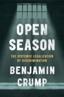 Open Season : The Systemic Legalization of Discrimination, Hardback Book