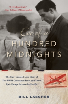 Eve of a Hundred Midnights : The Star-Crossed Love Story of Two WWII Correspondents and Their Epic Escape Across the Pacific, Paperback Book