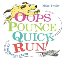 Oops, Pounce, Quick, Run! : An Alphabet Caper, Hardback Book