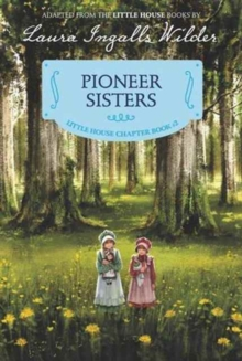 Pioneer Sisters : Reillustrated Edition, Paperback / softback Book