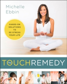 The Touch Remedy : Hands-On Solutions to De-Stress Your Life, Paperback Book