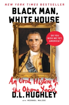 Black Man, White House : An Oral History of the Obama Years, Paperback Book