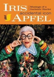 Iris Apfel : Accidental Icon, Hardback Book