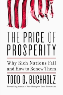 The Price of Prosperity : Why Rich Nations Fail and How to Renew Them, Hardback Book