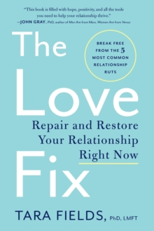 The Love Fix : Repair and Restore Your Relationship Right Now, Paperback Book