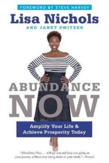 Abundance Now : Amplify Your Life & Achieve Prosperity Today, Paperback Book