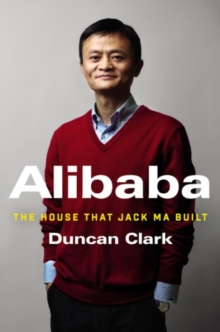 Alibaba : The House That Jack Ma Built, Hardback Book