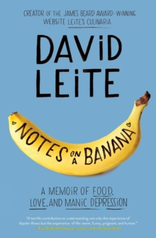 Notes on a Banana : A Memoir of Food, Love, and Manic Depression, Paperback Book