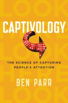 Captivology : The Science of Capturing People's Attention, Paperback Book