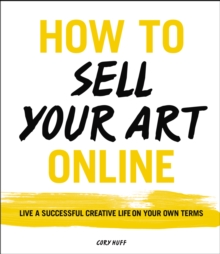 How to Sell Your Art Online : Live a Successful Creative Life on Your Own Terms, EPUB eBook