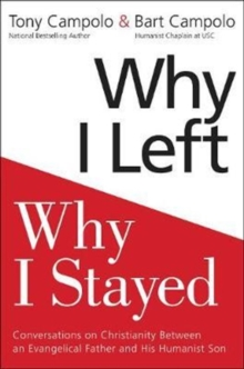 Why I Left, Why I Stayed : Conversations On Christianity Between An Evangelical Father And His Humanist Son, Paperback / softback Book