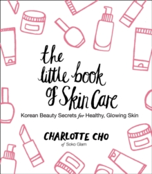 The Little Book of Skin Care : Korean Beauty Secrets for Healthy, Glowing Skin, EPUB eBook