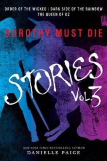 Dorothy Must Die Stories Volume 3 : Order of the Wicked, Dark Side of the Rainbow, The Queen of Oz, Paperback Book