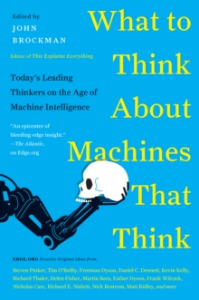What to Think About Machines That Think : Today's Leading Thinkers on the Age of Machine Intelligence, EPUB eBook