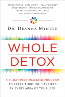 Whole Detox : A 21-Day Personalized Program to Break Through Barriers in Every Area of Your Life, Paperback Book