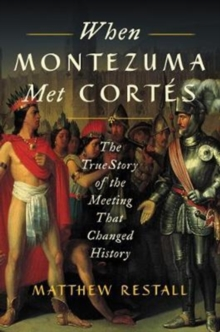 When Montezuma Met Cortes : The True Story of the Meeting that Changed History, Hardback Book