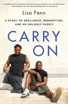 Carry On : A Story of Resilience, Redemption, and an Unlikely Family, Paperback Book