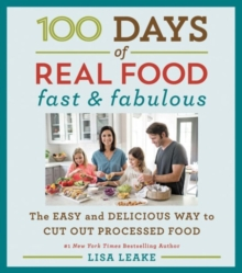 100 Days of Real Food: Fast & Fabulous : The Easy and Delicious Way to Cut Out Processed Food, Hardback Book
