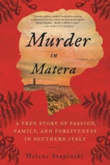 Murder In Matera : A True Story of Passion, Family, and Forgiveness in Southern Italy, Paperback / softback Book