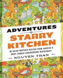 Adventures in Starry Kitchen : 88 Asian-Inspired Recipes from America's Most Famous Underground Restaurant, Hardback Book