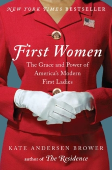 First Women : The Grace and Power of America's Modern First Ladies, Hardback Book