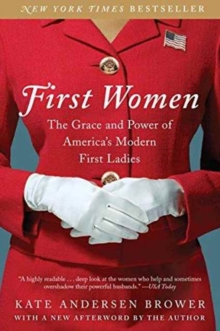 First Women : The Grace and Power of America's Modern First Ladies, Paperback Book