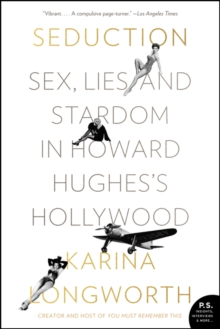 Seduction : Sex, Lies, and Stardom in Howard Hughes's Hollywood, Paperback / softback Book