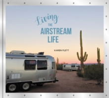 Living the Airstream Life, Hardback Book