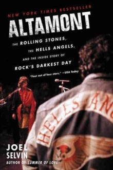 Altamont : The Rolling Stones, the Hells Angels, and the Inside Story of Rock's Darkest Day, Paperback / softback Book