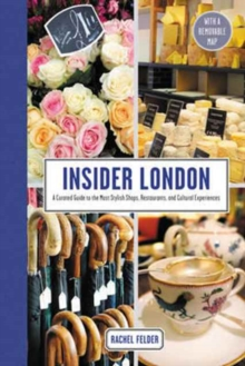 Insider London : A Curated Guide to the Most Stylish Shops, Restaurants, and Cultural Experiences, Hardback Book