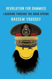 Revolution for Dummies : Laughing through the Arab Spring, Hardback Book